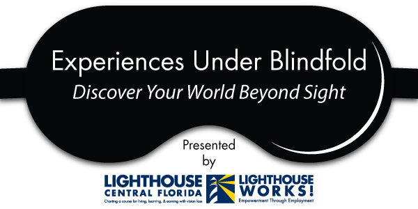 Experiences Under Blindfold presented by Lighthouse Central Florida and Lighthouse Works